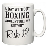 A Day Without Boxing Wouldn't Kill Me But Why Risk It?  Mug