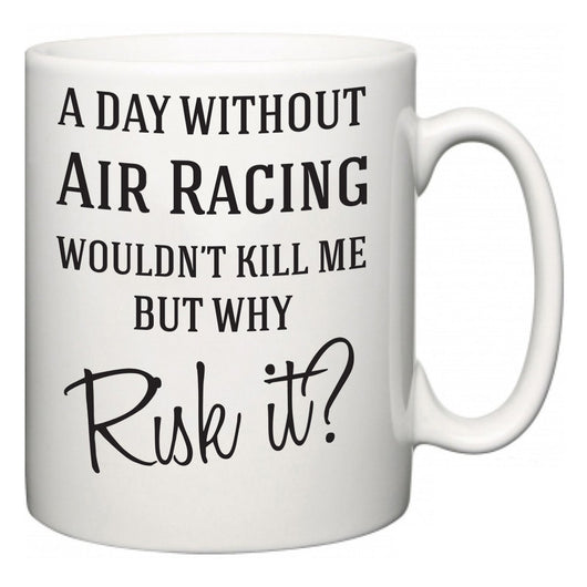 A Day Without Air Racing Wouldn't Kill Me But Why Risk It?  Mug