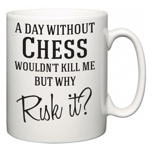 A Day Without Chess Wouldn't Kill Me But Why Risk It?  Mug