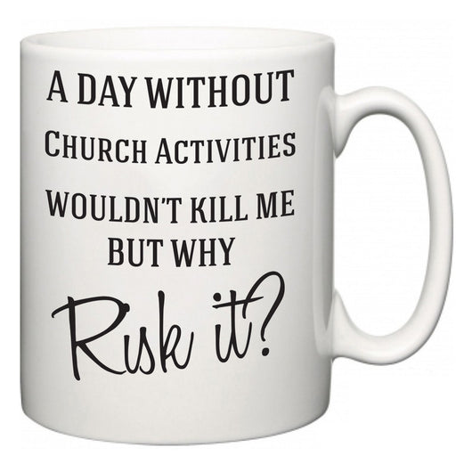 A Day Without Church Activities Wouldn't Kill Me But Why Risk It?  Mug