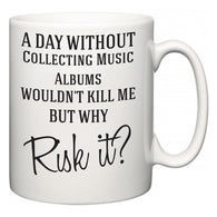 A Day Without Collecting Music Albums Wouldn't Kill Me But Why Risk It?  Mug