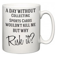 A Day Without Collecting Sports Cards  Wouldn't Kill Me But Why Risk It?  Mug