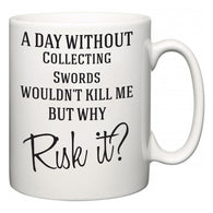 A Day Without Collecting Swords Wouldn't Kill Me But Why Risk It?  Mug