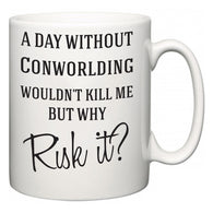 A Day Without Conworlding Wouldn't Kill Me But Why Risk It?  Mug