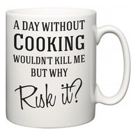 A Day Without Cooking Wouldn't Kill Me But Why Risk It?  Mug