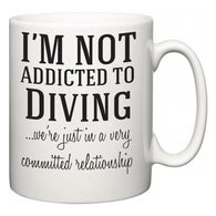 I'm Not Addicted To Diving ...we're just in a committed relationship  Mug