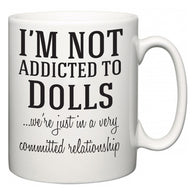 I'm Not Addicted To Dolls ...we're just in a committed relationship  Mug