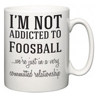 I'm Not Addicted To Foosball ...we're just in a committed relationship  Mug