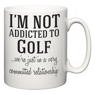 I'm Not Addicted To Golf ...we're just in a committed relationship  Mug