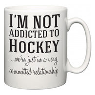 I'm Not Addicted To Hockey ...we're just in a committed relationship  Mug