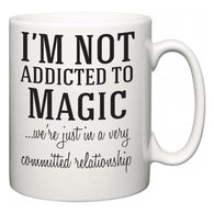 I'm Not Addicted To Magic ...we're just in a committed relationship  Mug