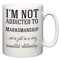 I'm Not Addicted To Marksmanship ...we're just in a committed relationship  Mug