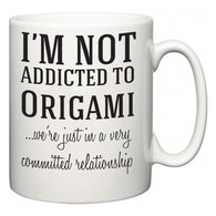 I'm Not Addicted To Origami ...we're just in a committed relationship  Mug