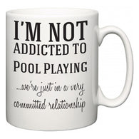 I'm Not Addicted To Pool Playing ...we're just in a committed relationship  Mug