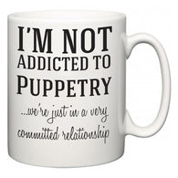 I'm Not Addicted To Puppetry ...we're just in a committed relationship  Mug