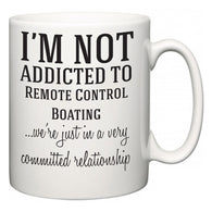 I'm Not Addicted To Remote Control Boating ...we're just in a committed relationship  Mug