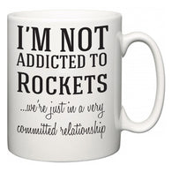 I'm Not Addicted To Rockets ...we're just in a committed relationship  Mug