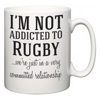 I'm Not Addicted To Rugby ...we're just in a committed relationship  Mug