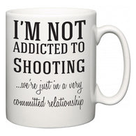 I'm Not Addicted To Shooting ...we're just in a committed relationship  Mug
