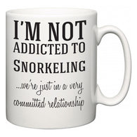 I'm Not Addicted To Snorkeling ...we're just in a committed relationship  Mug