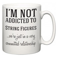 I'm Not Addicted To String Figures ...we're just in a committed relationship  Mug