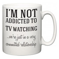 I'm Not Addicted To TV watching ...we're just in a committed relationship  Mug
