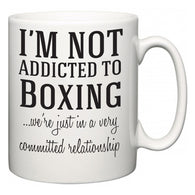 I'm Not Addicted To Boxing ...we're just in a committed relationship  Mug