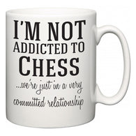 I'm Not Addicted To Chess ...we're just in a committed relationship  Mug