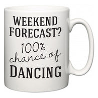 Weekend Forecast?  100% Chance of Dancing  Mug