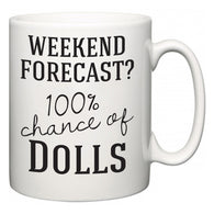 Weekend Forecast?  100% Chance of Dolls  Mug
