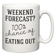 Weekend Forecast?  100% Chance of Eating out  Mug