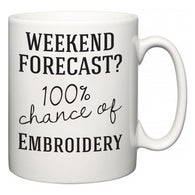 Weekend Forecast?  100% Chance of Embroidery  Mug
