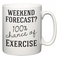 Weekend Forecast?  100% Chance of Exercise  Mug