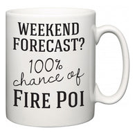 Weekend Forecast?  100% Chance of Fire Poi  Mug