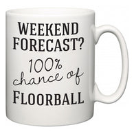 Weekend Forecast?  100% Chance of Floorball  Mug