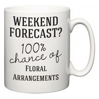 Weekend Forecast?  100% Chance of Floral Arrangements  Mug