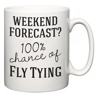 Weekend Forecast?  100% Chance of Fly Tying  Mug