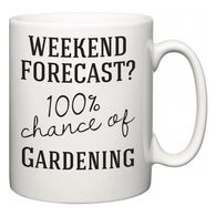 Weekend Forecast?  100% Chance of Gardening  Mug