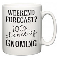 Weekend Forecast?  100% Chance of Gnoming  Mug