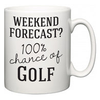 Weekend Forecast?  100% Chance of Golf  Mug