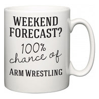 Weekend Forecast?  100% Chance of Arm Wrestling  Mug