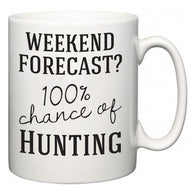 Weekend Forecast?  100% Chance of Hunting  Mug