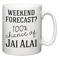 Weekend Forecast?  100% Chance of Jai Alai  Mug