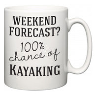 Weekend Forecast?  100% Chance of Kayaking  Mug