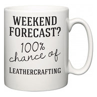 Weekend Forecast?  100% Chance of Leathercrafting  Mug