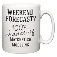 Weekend Forecast?  100% Chance of Matchstick Modeling  Mug