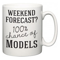 Weekend Forecast?  100% Chance of Models  Mug