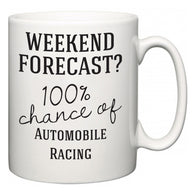 Weekend Forecast?  100% Chance of Automobile Racing  Mug