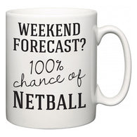 Weekend Forecast?  100% Chance of Netball  Mug