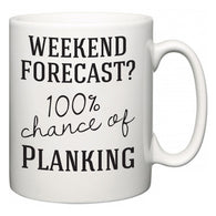 Weekend Forecast?  100% Chance of Planking  Mug